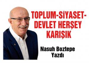 TOPLUM-SİYASET-DEVLET HERŞEY KARIŞIK
