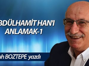 ABDÜLHAMİT HAN'I ANLAMAK-1